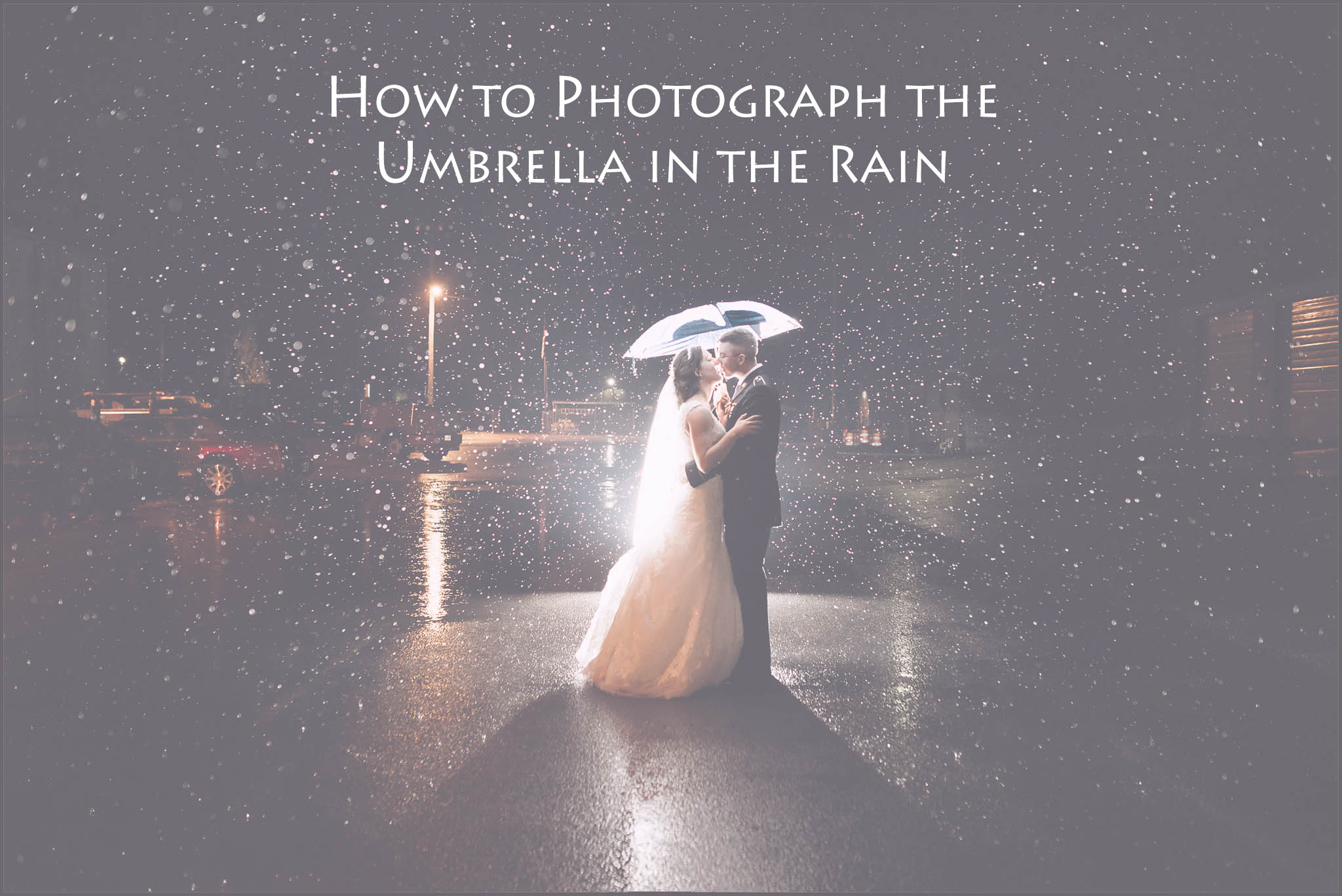 How to Photograph a bride and groom in the rain under an umbrella