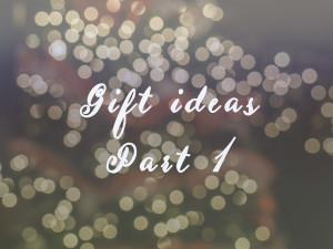 Gift Ideas part 1