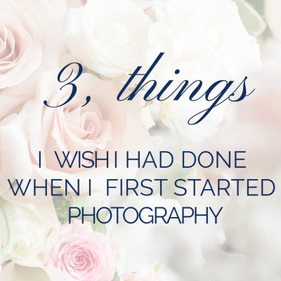 3 things I wish I'd done when I started Photography