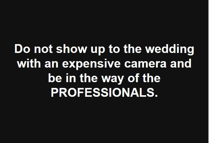 dont sho up with an expensive camera and be in the way of the professionals
